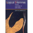 Logical Dilemmas: The Life and Work of Kurt Gödel