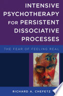 Intensive Psychotherapy For Persistent Dissociative Processes The Fear Of Feeling Real Norton Series On Interpersonal Neurobiology