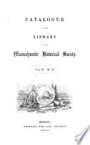 Catalogue Of The Library Of The Massachusetts Historical Society