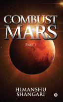 Combust Mars - Part I - Himanshu Shangari - Google Books
