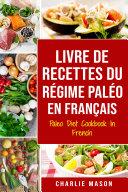 Pdf Livre De Recettes Du Régime Paléo En Français/ Paleo Diet Cookbook In French: Un guide rapide de délicieuses recettes Paléo Telecharger