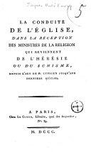 La conduite de l'Eglise, dans la réception des ministres de la religion qui reviennent de l'hérésie ou du schisme, depuis l'âge de St. Cyprien jusqu'aux derniers siècles