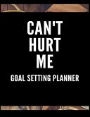 Can't Hurt Me Goal Setting Planner: The Ultimate Daily Achievement Planner to Achieve Any Goal You Want in Life Pdf/ePub eBook