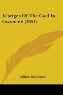 Vestiges of the Gael in Gwynedd  1851