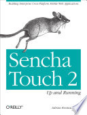 Sencha Touch 2 Up and Running  : Building Enterprise Cross-Platform Mobile Web Applications