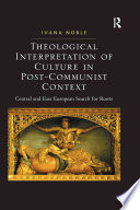 Theological Interpretation of Culture in Post-Communist Context