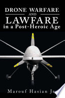 Drone Warfare And Lawfare In A Post Heroic Age