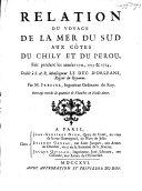 Relation du voyage de la Mer du Sud aux côtes du Chily et du Perou, fait pendant les années 1712, 1713 et 1714 ...