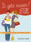 Pdf It Gets Easier! . . . And Other Lies We Tell New Mothers