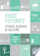 Food futures: ethics, science and culture