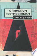 A Primer on Postmodernism by Stanley J. Grenz,Associate Professor of Systematic Theology and Christian Ethics Stanley J Grenz, D. Theol. PDF
