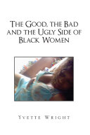 The Good  the Bad and the Ugly Side of Black Women