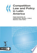 Competition Law and Policy in Latin America Peer Reviews of Argentina, Brazil, Chile, Mexico and Peru
