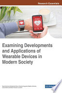 Examining Developments and Applications of Wearable Devices in Modern Society Book