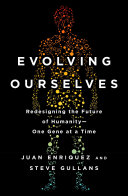 Evolving Ourselves: Redesigning the Future of Humanity--One Gene at ...