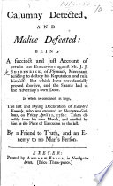 Calumny detected, and Malice defeated; being a succinct and just account of certain late endeavours against Mr. J. J. Sherenbeck ... tending to destroy his reputation. ... In which is contained ... the last and dying Declaration of E. Kennedy ... attested by him at the place of execution ... By a Friend to Truth and an Enemy to no man's person