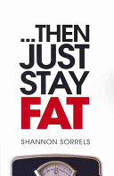...then Just Stay Fat
