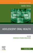 Adolescent Oral Health  An Issue of Dental Clinics of North America