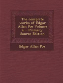 The Complete Works of Edgar Allan Poe Volume 6   Primary Source Edition