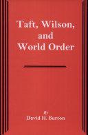 Taft, Wilson, and World Order