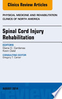 Spinal Cord Injury Rehabilitation  An Issue of Physical Medicine and Rehabilitation Clinics of North America