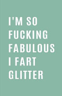 I m So Fucking Fabulous I Fart Glitter
