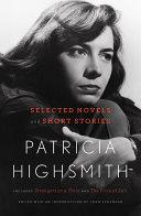 Patricia Highsmith: Selected Novels and Short Stories