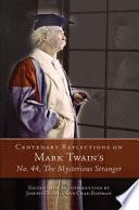 Centenary Reflections on Mark Twain s No  44  the Mysterious Stranger