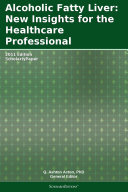 Alcoholic Fatty Liver: New Insights for the Healthcare Professional: 2011 Edition