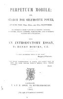Perpetuum Mobile  or  search for self motive power  during the  13th  to the  17th   18th   and 19th  centuries  Illustrated from various authentic sources  in papers  essays     With an introductory essay  by H  D  Series 1  2