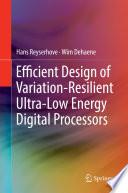 Efficient Design of Variation-Resilient Ultra-Low Energy Digital Processors