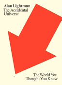 The accidental universe : the world you thought you knew