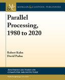 Parallel processing, 1980 to 2020 / Robert Kuhn, David Padua