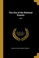 The Use of the National Forests  1907