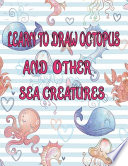 Learn to Draw Octopus and Other Sea Creatures