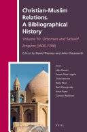 Christian Muslim Relations  A Bibliographical History  Volume 10 Ottoman and Safavid Empires  1600 1700