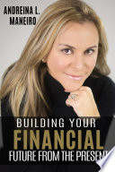 BUILDING YOUR FINANCIAL FUTURE FROM THE PRESENT
