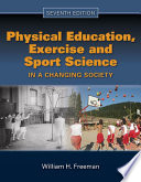 """Physical Education, Exercise and Sport Science in a Changing Society"" by William Freeman"