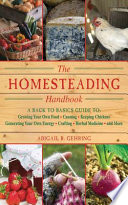 The Homesteading Handbook  : A Back to Basics Guide to Growing Your Own Food, Canning, Keeping Chickens, Generating Your Own Energy, Crafting, Herbal Medicine, and More