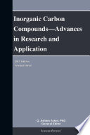 Inorganic Carbon Compounds—Advances in Research and Application: 2013 Edition