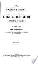 Vita politica e privata di Luigi Napoleone iii, imperatore de' Francesi. 1a versione italiana
