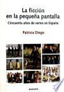 La ficción en la pequeña pantalla  : cincuenta años de series en España