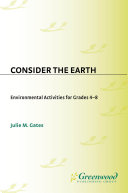 Consider the Earth  Environmental Activities for Grades 4   8