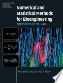 """Numerical and Statistical Methods for Bioengineering: Applications in MATLAB"" by Michael R. King, Nipa A. Mody"