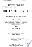 Revised Statutes of the United States  Passed at the First Session of the Forty third Congress  1873  74 Book
