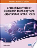 Cross-Industry Use of Blockchain Technology and Opportunities for the Future