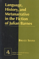 Language  History  and Metanarrative in the Fiction of Julian Barnes