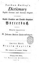 Nathan Bailey's Dictionary English-German and German-English. English-deutsches und Deutsches-englishes Worterbuch. Ganzlich Umgearbeitet Von D. Johann Anton Fahrenkruger. Erster [-zweiter! Theil