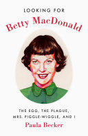 Looking for Betty MacDonald: The Egg, the Plague, Mrs. ...