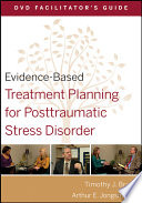 Evidence Based Treatment Planning for Posttraumatic Stress Disorder Facilitator s Guide Book